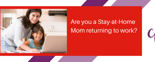 Saty-at-home moms sometimes have more difficulty returning to the workforce.