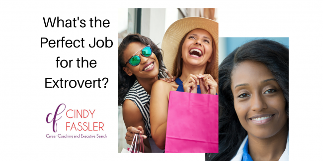An extrovert has specific attributes that make her ideal for customer-facing positions