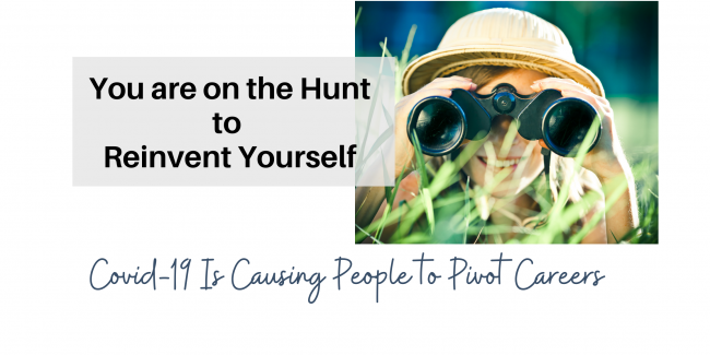 Pivoting is an adventure. It is a real jungle out there when you are looking to change careers.